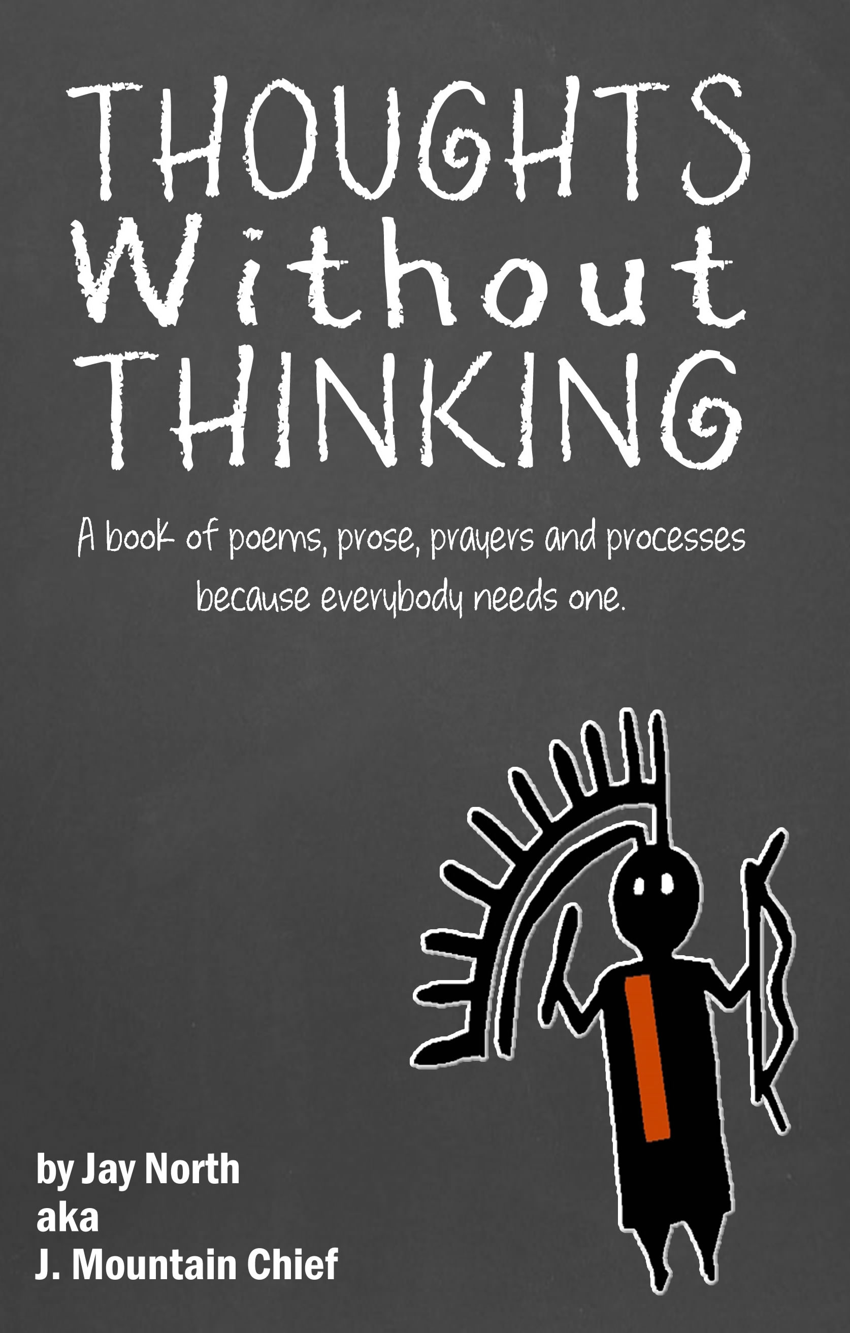 Thoughts Without Thinking: A book of poems, prose, prayers and processes because everybody needs one.